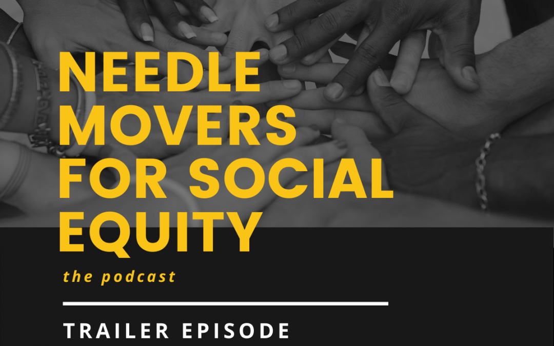 Trailer – Needle Movers for Social Equity, the podcast