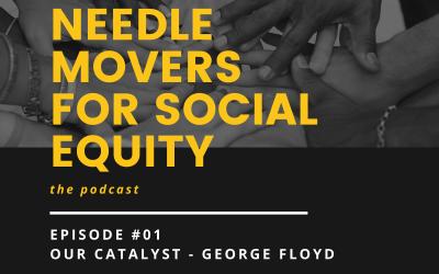 #01 Our Catalyst – George Floyd